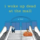 Review: I Woke Up Dead at the Mall